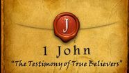 """1 John -  The Testimony of True Believers"""