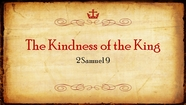 The Kindness of The King - 2 Samuel 9