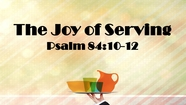 The Joy of Serving - Ps. 84:10-12