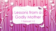 Lessons from a Godly Mother - 1 Samuel 1-2
