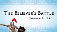The Believer's Battle - Eph. 6:10-20