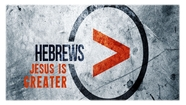 Jesus is Greater - Hebrews 1:1-4