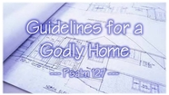 Guidelines for a Godly Home - Psalm 127