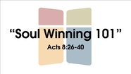 Soul Winning 101 - Acts 8:26-40