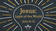 Jesus - Light of the World - John 8:12