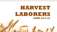 Harvest Laborers - Luke 10:1-12