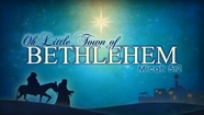 Oh Little Town of Bethlehem - Micah 5:2