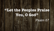 Guest Speaker: Jason Loudermilk - Let the Peoples Praise You, O God - Ps. 67