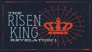 The Risen King - Revelation 5