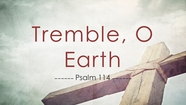Tremble, O Earth - Psalm 114