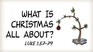 What Christmas is All About - Luke 1:57-79
