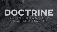 Doctrine: Digging Down Deep - 1 Timothy 1:1-11; Titus 1:1-9
