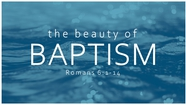 The Beauty of Baptism - Romans 6:1-14