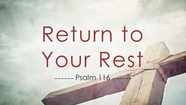 Return to Your Rest - Psalm 116
