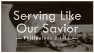 Serving Like Our Savior - Philippians 2:1-11