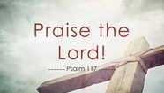 Praise the Lord! - Psalm 117