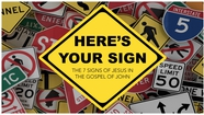 Here's Your Sign: The Purpose of the Signs of Jesus - John 20:30-31; 21:25