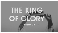The King of Glory - Psalm 24