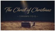 The Christ of Christmas - Colossians 1:15-23