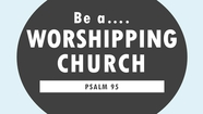 Be A Worshipping Church - Psalm 95