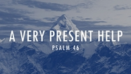 A Very Present Help - Psalm 46