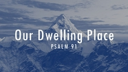 Our Dwelling Place - Psalm 91