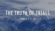The Truth of the Trials - James 1:2-12