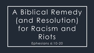 A Biblical Remedy (and Resolution) for Racism and Riots - Ephesians 6:10-20
