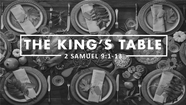 The King's Table - 2 Samuel 9:1-13