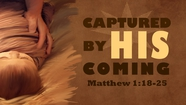 Captured By His Coming - Matthew 1:18-25
