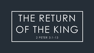 The Return of the King - 2 Peter 3:1-13